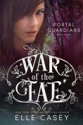 Title: War of the Fae: Book 7 (Portal Guardians), Author: Elle Casey