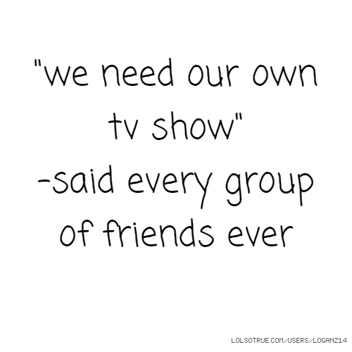 Group Of Friends Quotes Funny Group Of Friends Quotes Facebook