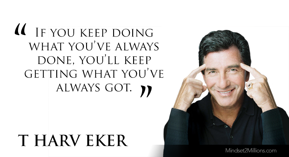 T Harv Eker Quotes On Developing Millionaire Mindsetif You Keep