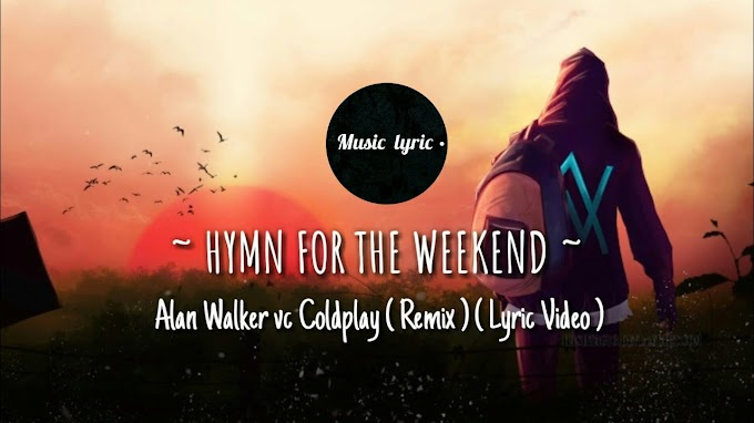 Alan Walker vs Coldplay - Hymn For The Weekend ( Remix ) (Lyric Video) - Alan Walker vs Coldplay Lyrics