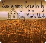 Sustaining Creativity in a  Busy Mom's World