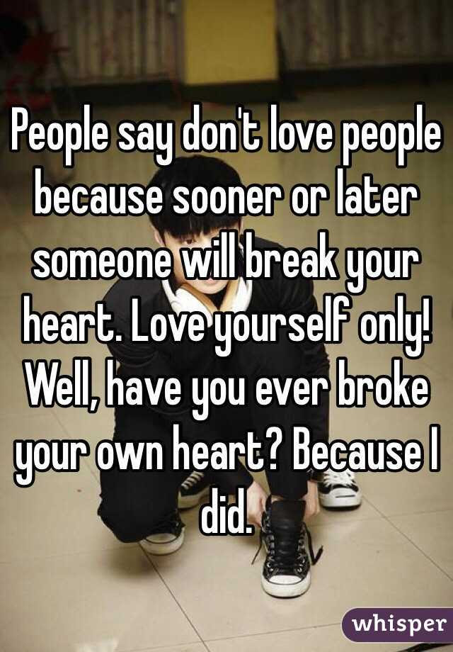People Say Dont Love People Because Sooner Or Later Someone Will