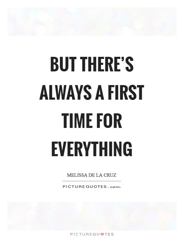 But Theres Always A First Time For Everything Picture Quotes