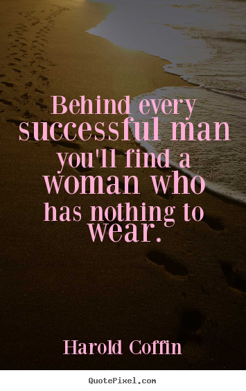 Success Sayings Behind Every Successful Man Youll Find A Woman