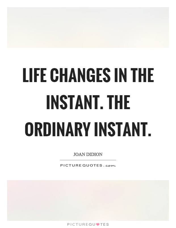 Life Changes In The Instant The Ordinary Instant Picture Quotes