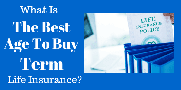 The Best Age To Buy Term Life Insurance? | Financial Sumo