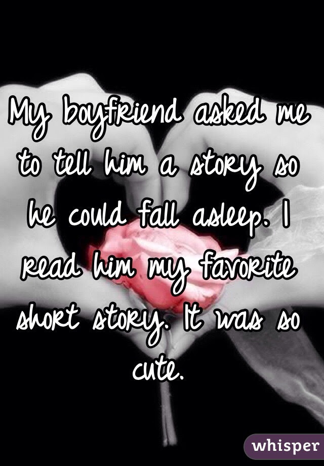 My Boyfriend Asked Me To Tell Him A Story So He Could Fall Asleep I