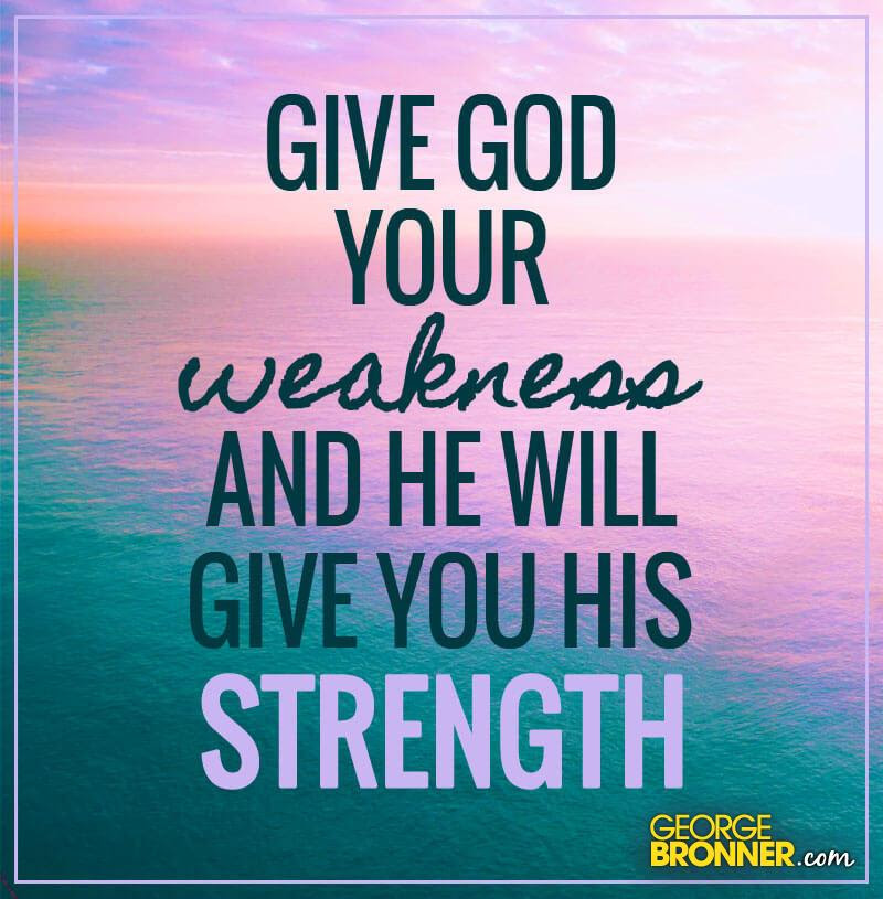 Give God Your Weakness Georgebronnercom Notes Quotes Comments