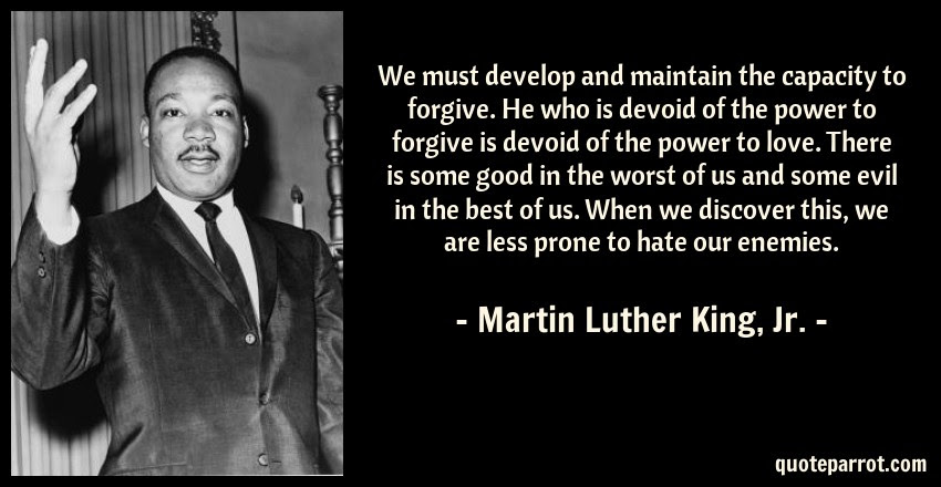 We Must Develop And Maintain The Capacity To Forgive H By Martin