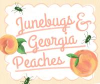 Junebugs and Georgia Peaches