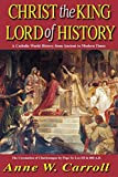 Christ The King Lord Of History: A Catholic World History from Ancient to Modern Times