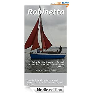 Robinetta: her five year mission to seek out the places everyone else says are good. Being the little adventures of a small wooden yacht on the East Coast of England  2007-2012