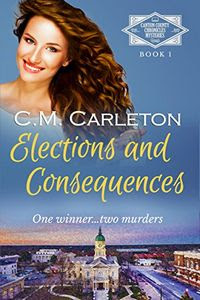Elections and Consequences by C. M. Carleton