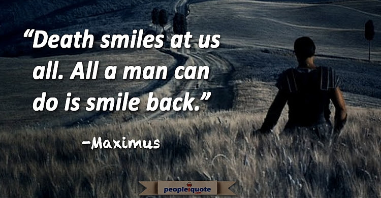 Death Smiles At Us All All A Man Can Do Is Smile Back Maximus