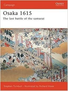 Osaka 1615 The Last Battle Of The Samurai Campaign