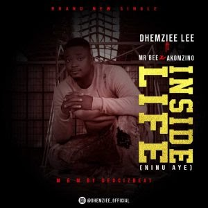 Dhemziee Lee ft Mr Bee X Akomzino __ Inside Life (Ninu Aye)