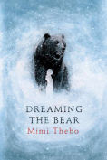 Title: Dreaming the Bear, Author: Mimi Thebo