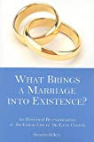 What Brings a Marriage into Existence?: An Historical Re-examination of the Canon Law of the Latin Church
