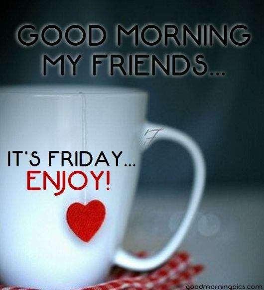 Good Morning My Friends Its Friday Goodmorningpicscom