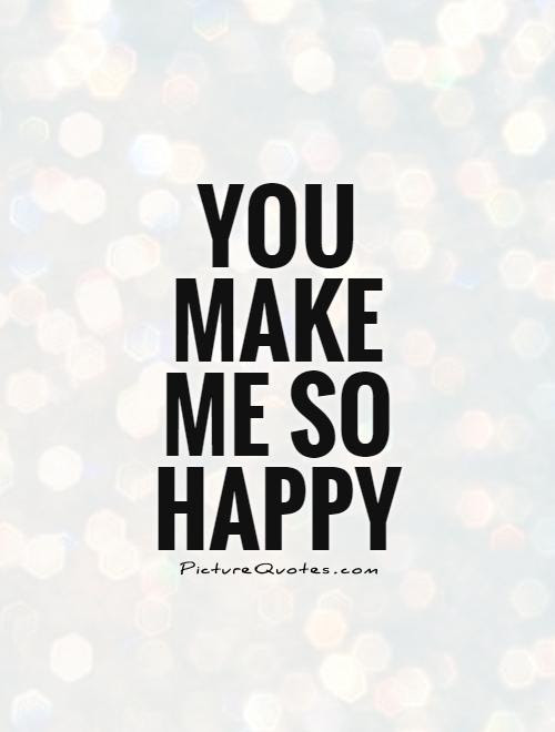 Quotes About Make Me Happy 151 Quotes