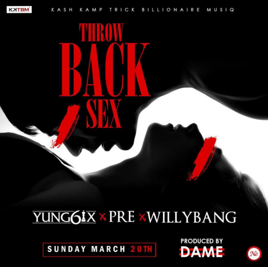 Yung6ix - Throwback Sex ft. P.R.E & Willybang