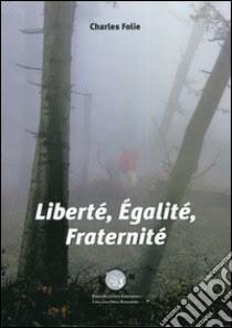 Liberté, egalité, fraternité. Ediz. italiana libro di Folie Charles