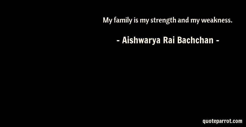 My Family Is My Strength And My Weakness By Aishwarya Rai Bachchan