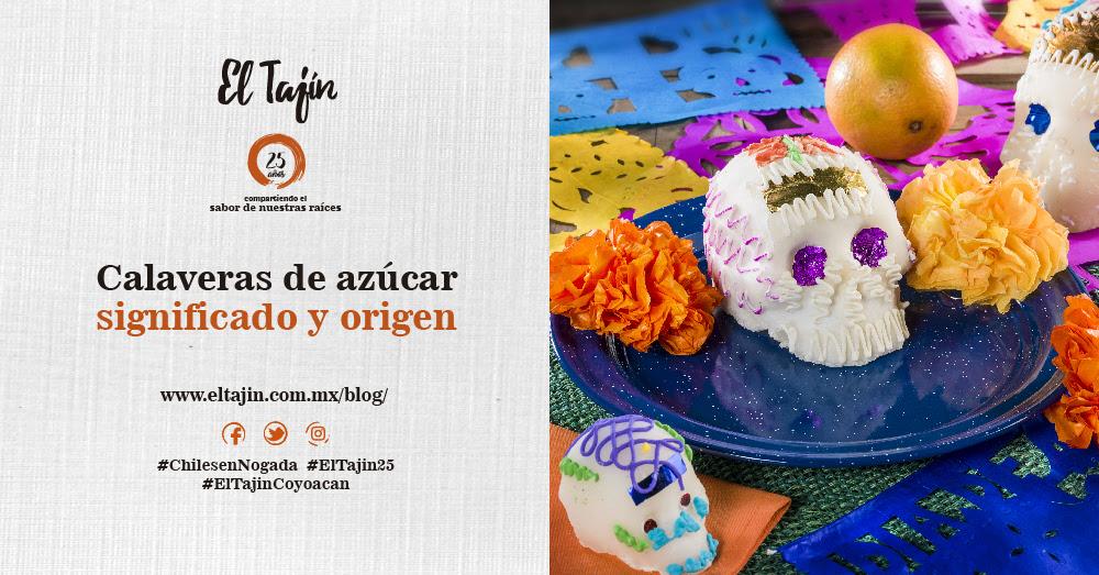 Calaveras De Azúcar Significado Y Origen Restaurante El Tajín