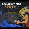 Beautifully Mad: Spin