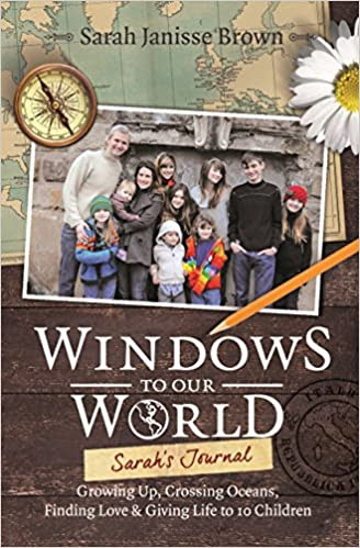 Windows to Our World: Sarah's Journal - Growing Up, Crossing Oceans, Finding Love & Giving Life to 10 Children