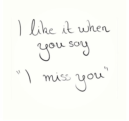 I Like It When You Say I Miss You Pictures Photos And Images For