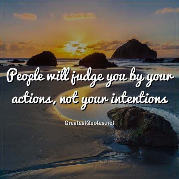 People Will Judge You By Your Actions Not Your Intentions Free