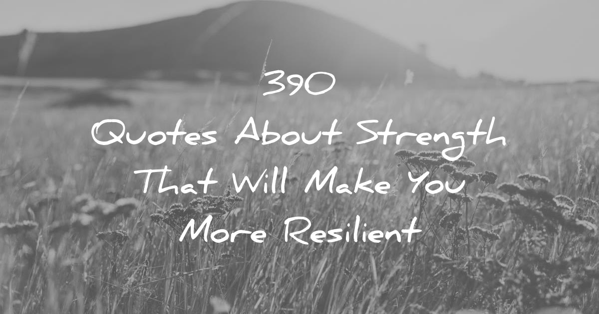 390 Quotes About Strength That Will Make You More Resilient