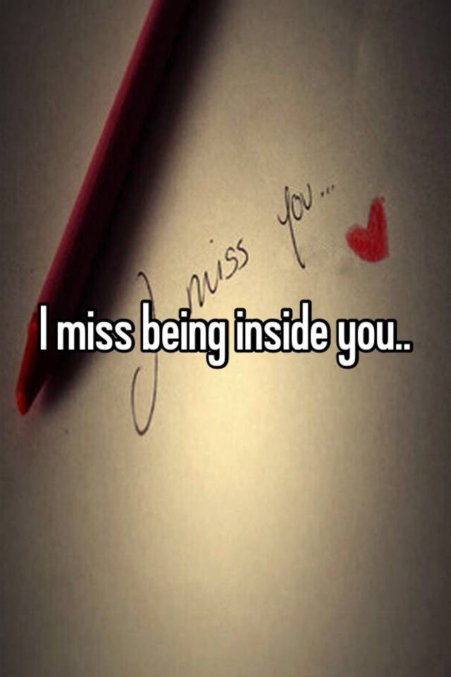 I Miss Being Inside You