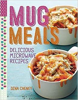 Mug Meals: Delicious Microwave Recipes: Dina Cheney ...
