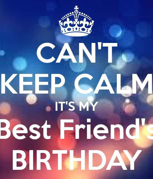 I Cant Keep Calm It Is My Best Friends Birthday Pictures Photos