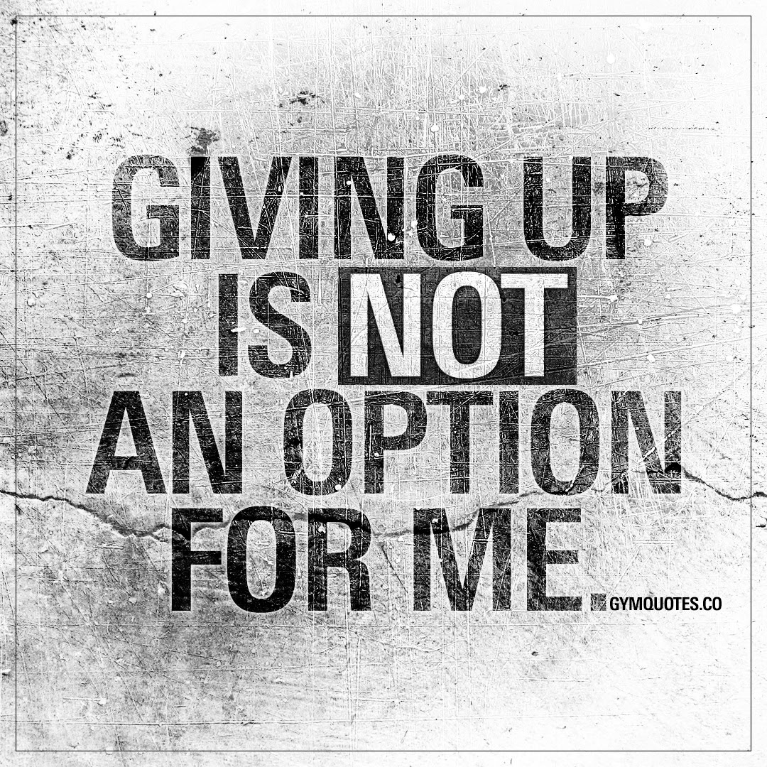 Giving Up Is Not An Option For Me Motivational Gym And Workout Quotes