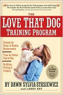 The Love That Dog Training Program: Using Positive Reinforcement to Tr