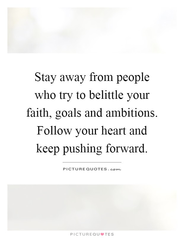 Stay Away From People Who Try To Belittle Your Faith Goals And