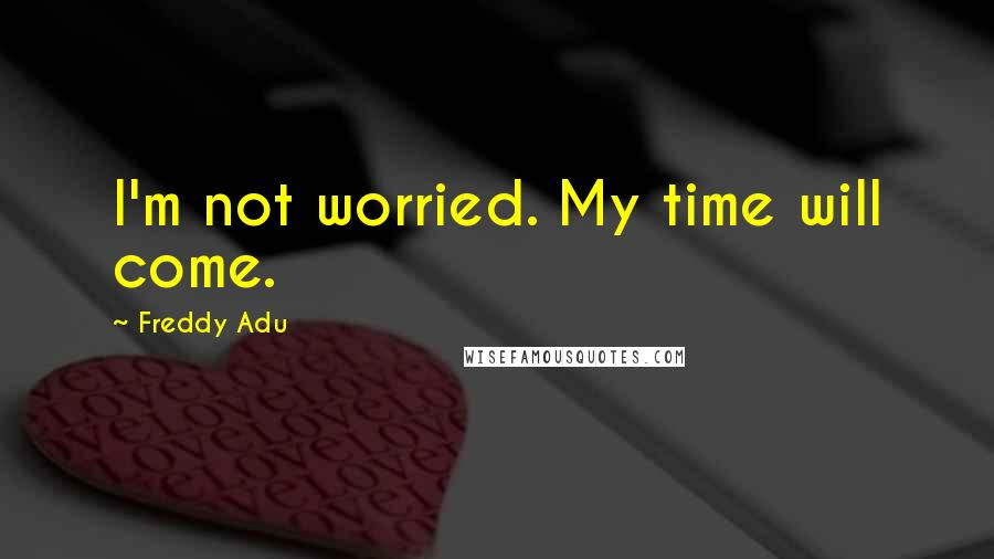 Freddy Adu Quotes I039m Not Worried My Time Will Come