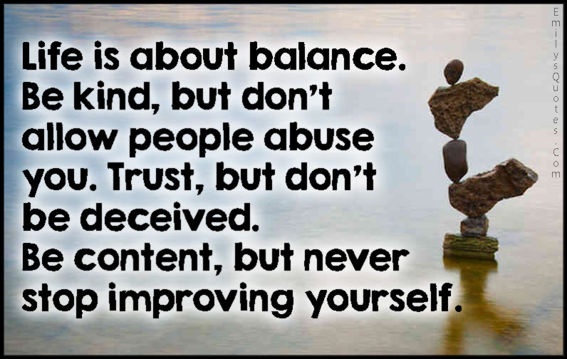 Life Is About Balance Be Kind But Dont Allow People Abuse You