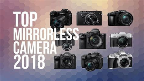 BEST MIRRORLESS CAMERA OF 2018   TOP 10 [PHOTOGRAPHY
