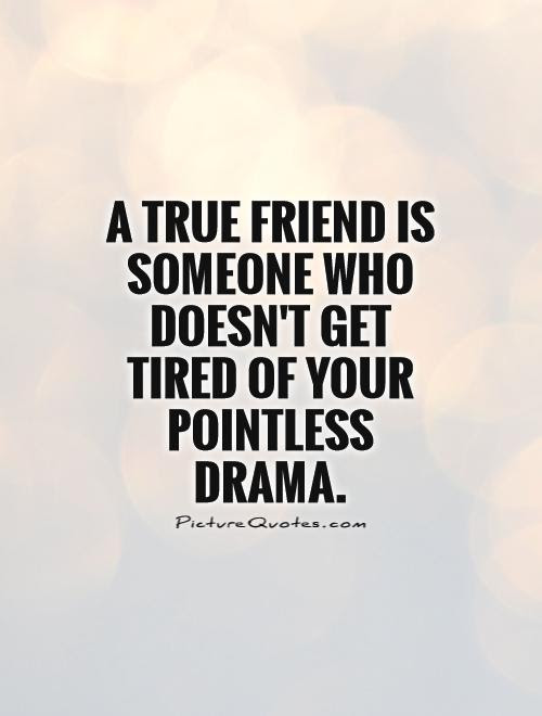 Quotes About Drama With Friends. QuotesGram | 1 Walpaper