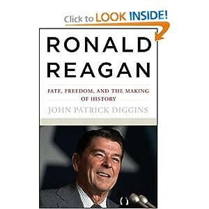 John Patrick Diggins: Ronald Reagan: Fate, Freedom, and the Making of History