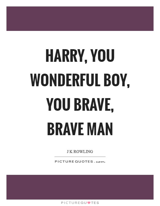 Harry You Wonderful Boy You Brave Brave Man Picture Quotes