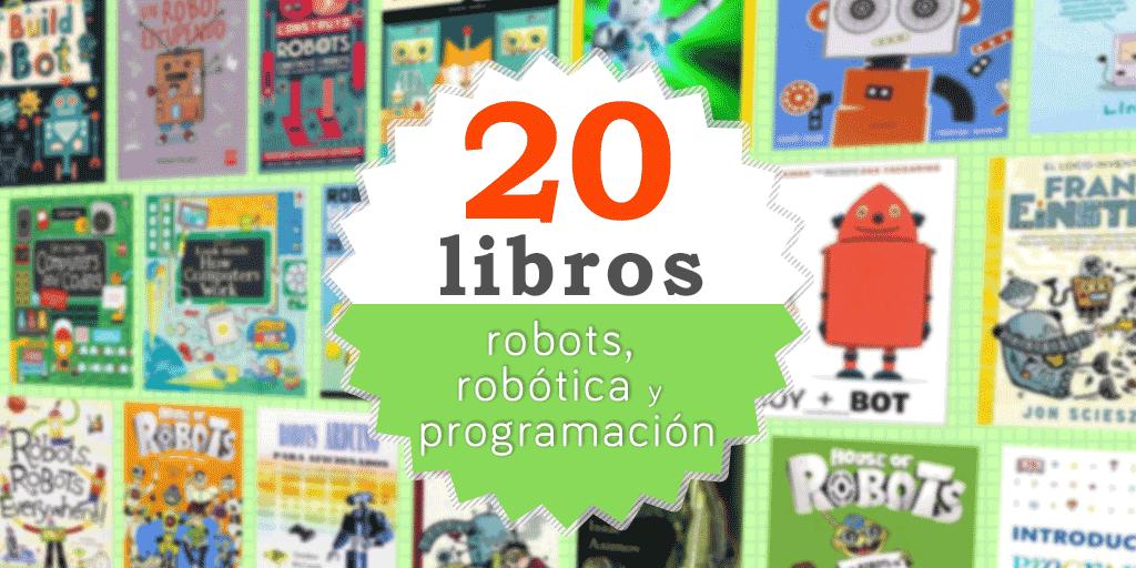 20 Libros De Robots Robótica Y Programación Robots Para Niños