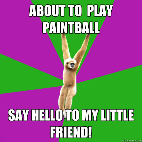 About To Play Paintball Say Hello To My Little Friend Over Used