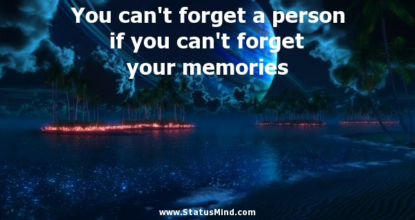 You Cant Forget A Person If You Cant Statusmindcom