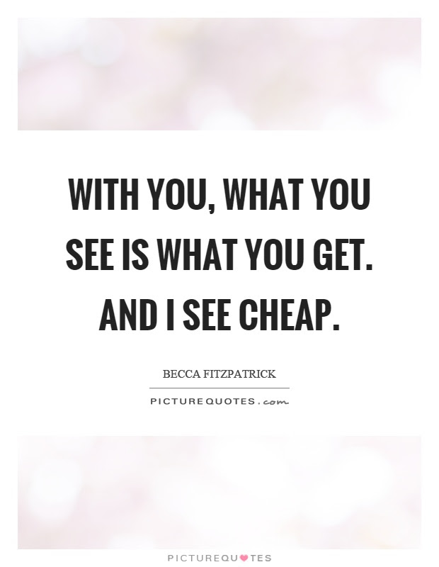 With You What You See Is What You Get And I See Cheap Picture Quotes