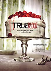 True Blood: Eats, Drinks, and Bites from Bon Temps by Gianna Sobol and Alan Ball
